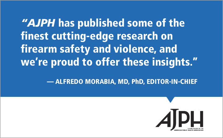 AJPH has published some of the finest cutting-edge research on firearm safety and violence and we're proud to offer these insights